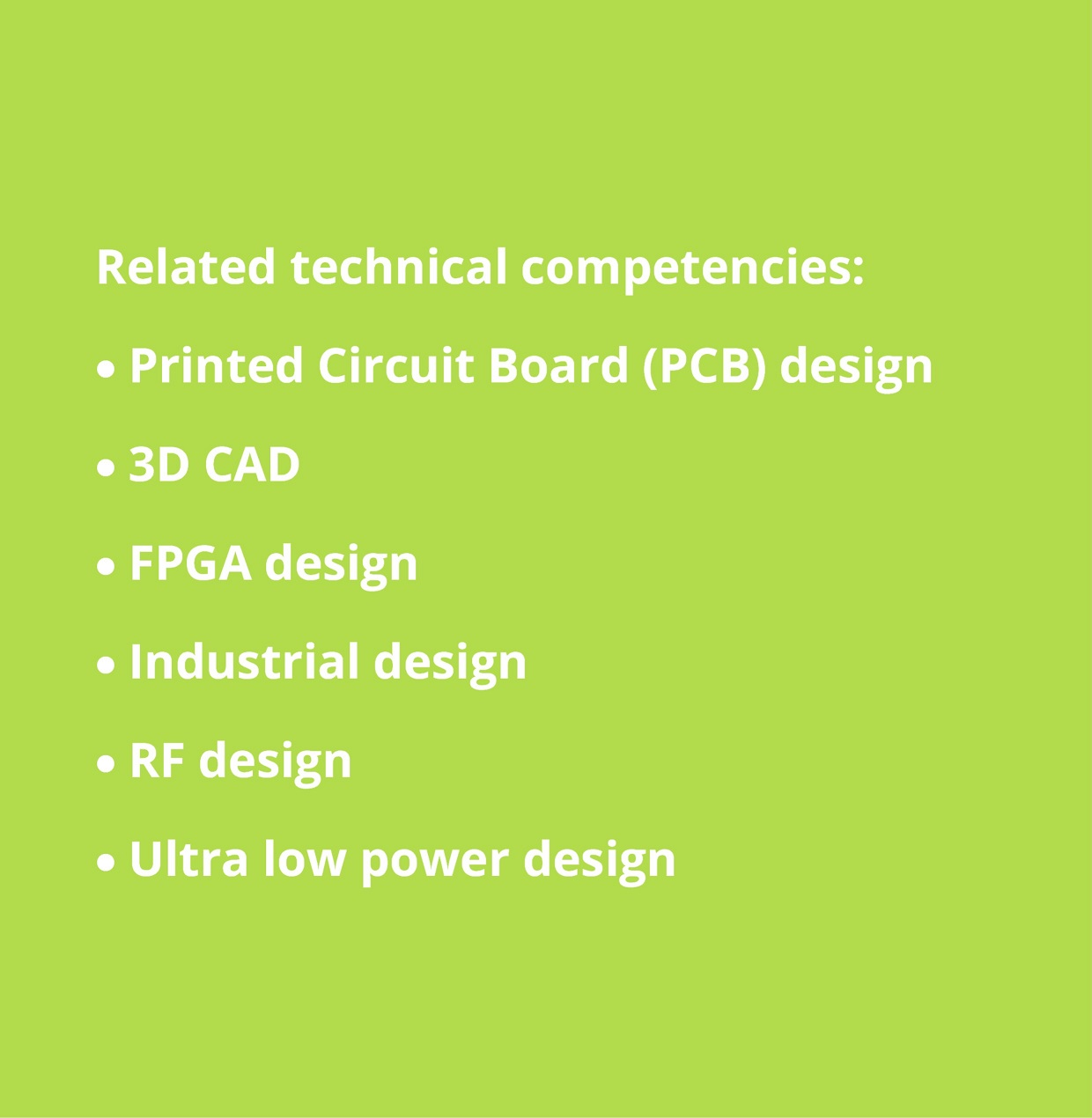 Design: printed circuit board (PCB) design; 3D CAD; FPGA design; industrial design; RF design; ultra low power design