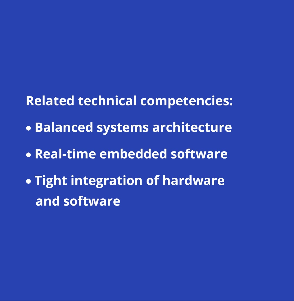 Hardware-software integration: balanced systems architecture; real-time embedded software; tight integration of hardware and software